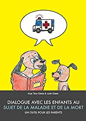 Dialogue avec les enfants au sujet de la maladie et de la mort. Un outil pour les parents. (French Edition)