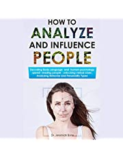 How to Analyze and Influence People: Decoding Body Language and Human Psychology, Speed-Reading People, Unlocking Verbal Clues, Analyzing Behavior and Personality Types, Managing Your Relations