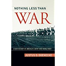 Nothing Less Than War: A New History of America's Entry into World War I (Studies in Conflict, Diplomacy and Peace)