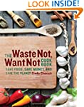 The Waste Not, Want Not Cookbook: Sav...
