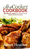 Slow Cooker Cookbook: 200 Delicious, Simple and Nutritious - Best Reviews Guide