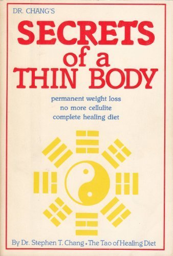 Dr. Changs secrets of a thin body: Permanent weight loss no more cellulite complete healing diet Stephen T Chang