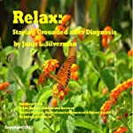 Relax: Staying Grounded After Diagnosis | Janis L. Silverman