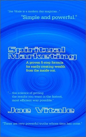 Spiritual Marketing: A Proven 5-Step Formula for Easily Creating Wealth from the ebook