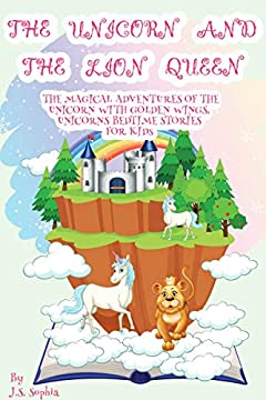 The Unicorn and The Lion Queen (Book 1): The Magical Adventures of Sandrila, The Unicorn with Golden Wings, Unicorns Bedtime Stories for Kid