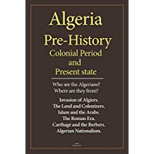 Algeria Early History, Colonial Period, and Present State: Who are the Algerians? Where are they from?