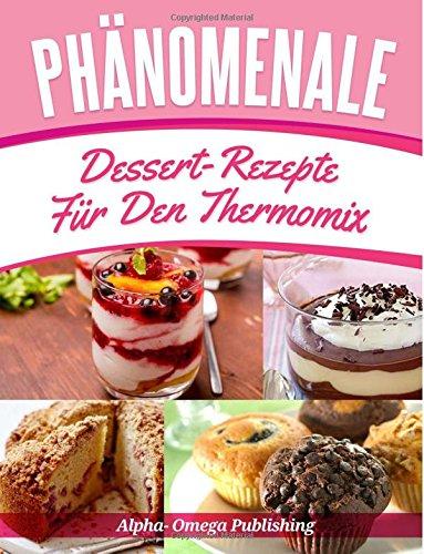 Phänomenale Dessert-Rezepte  für den  Thermomix