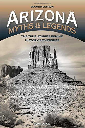 Arizona Myths and Legends: The True Stories behind History's Mysteries (Legends of the - Arizona Map Kids For
