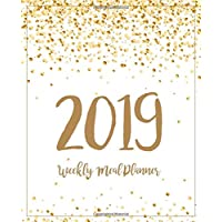 Weekly Meal Planner 2019: A Year - 365 Daily - 52 Week 2019 Calendar Meal Planner Daily Weekly and Monthly For Track & Plan Your Meals Food Planner Jan 2019 - Dec 2019 | Gold Dot Design