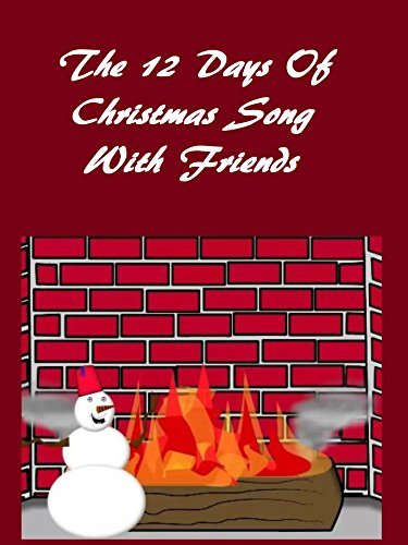 The 12 Days Of Christmas Song With Friends