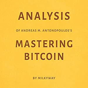 Analysis of Andreas M. Antonopoulos's Mastering Bitcoin by Milkyway Audiobook