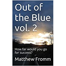 Out of the Blue vol. 2: How far would you go for success? (The last few years)