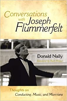 Book Conversations with Joseph Flummerfelt: Thoughts on Conducting, Music, and Musicians by Donald Nally (2010-05-20)