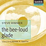The Bee-Loud Glade | Steve Himmer