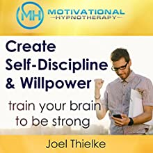 Create Self-Discipline & Willpower, Train Your Brain to be Strong with Hypnosis and Meditation Audiobook by Joel Thielke Narrated by Joel Thielke