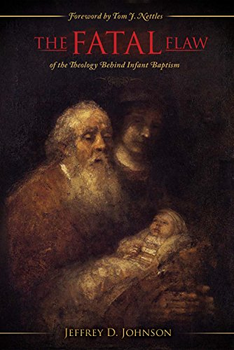 The Fatal Flaw: The Fatal Flaw of the Theology Behind Infant Baptism
