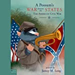 A Possum's War Between the States: The American Civil War | Jamey M. Long