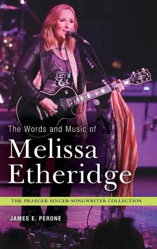 The Words and Music of Melissa Etheridge (The Praeger Singer-Songwriter Collection) (Songwriter Singer Collection)