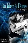 Du bleu à l'âme, ép.1 par L.S. Ange