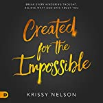 Created for the Impossible: Break Every Hindering Thought, Believe What God Says About You | Krissy Nelson