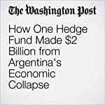 How One Hedge Fund Made $2 Billion from Argentina's Economic Collapse | Renae Merle