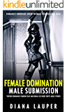 EROTICA:FEMALE DOMINATION MALE SUBMISSION ROMANCE BONDAGE BDSM (Torture Dominance Femdom Tease and Denial Sex Short Erotic Adult Stories): Woman Dominating Man