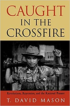Caught in the Crossfire: Revolution, Repression, and the Rational Peasant by David T. Mason (2004-02-09)