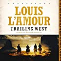 Trailing West Audiobook by Louis L'Amour Narrated by William Dufris
