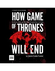 How Game of Thrones Will End: The History, Politics, and Pop Culture Driving the Show to its Finish