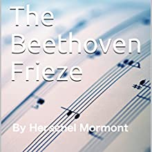 The Beethoven Frieze Audiobook by Herschel Mormont Narrated by Miranda Webster