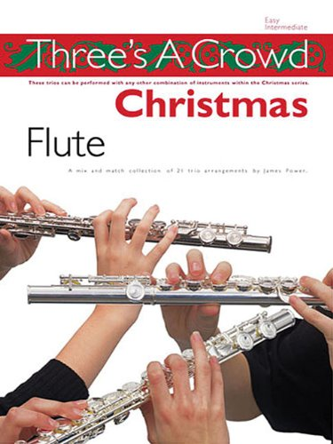 (Three is a Crowd: Christmas: Flute: Perfect for Solo, Duet or Trio Playing)
