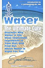 Water: The Ultimate Cure : Discover Why Water Is the Most Important Ingredient in Your Diet and Find Out Which Water Is Right for You Paperback