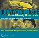 Que Viva Coltrane by CONRAD & BRIAN LYNCH HERWIG (2004-09-28)