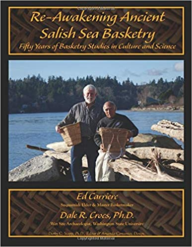 Free PDF Book Re-Awakening Ancient Salish Sea Basketry: Fifty Years of Basketry Studies in Culture and Science (Journal of Northwest Anthropology Memoir Series)