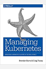 Managing Kubernetes: Operating Kubernetes Clusters in the Real World Kindle Edition
