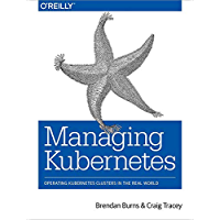 Managing Kubernetes: Operating Kubernetes Clusters in the Real World (English Edition)