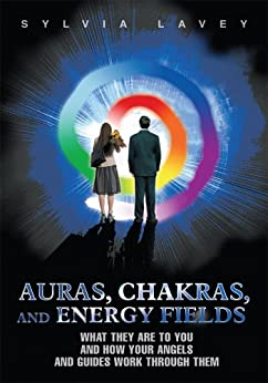 Auras, Chakras, and Energy Fields: What They Are To You and How Your Angels and Guides Work Through Them (English Edition) por [Lavey, Sylvia]