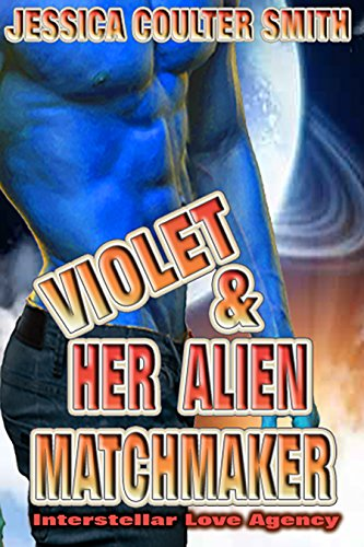Violet and Her Alien Matchmaker (Interstellar Love Agency Book 1) by [Smith, Jessica Coulter]