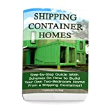 Shipping Container Homes: Step-by-Step Guide with Schemes On How to Build Your Own Two-Bedroom Home from a Shipping Container!: (Tiny Houses Plans, Interior ... Architecture Books) (How To Build a House)