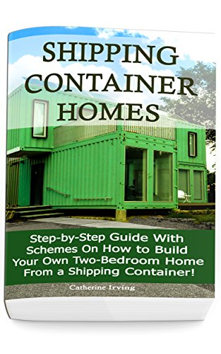 Download PDF Shipping Container Homes - Step-by-Step Guide with Schemes On How to Build Your Own Two-Bedroom Home from a Shipping Container! -