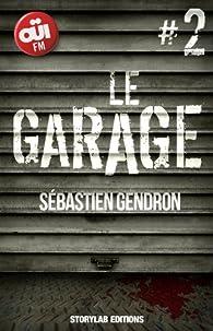 LE GARAGE, épisode 2: Approcher la bête par Sébastien Gendron