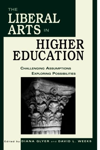 The Liberal Arts in Higher Education: Challenging Assumptions, Exploring Possibilities