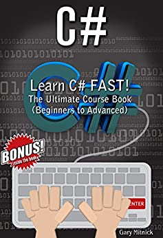 C#: Learn C# FAST! The Ultimate Course Book (Beginners to Advanced) by [Mitnick, Gary]