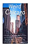 Weird Chicago: A History of Mysteries, Strange Tales, and Hauntings across the Windy City