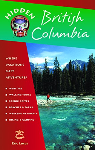 Hidden British Columbia: Including Vancouver, Victoria, and Whistler (Hidden Travel)