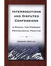 Interrogations And Disputed Confessions: A Manual for Forensic Psychological Practice
