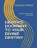 DEATH'S DOORWAY TO YOUR DIVINE DESTINY: URANTIA