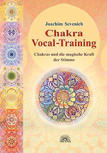 Chakra-Vokal-Training. Chakras und die magische Kraft der Stimme