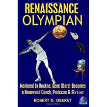 Renaissance Olympian: Mentored by Rockne, Gene Oberst becomes a Renowned Coach, Professor & Artist (Volume 2)