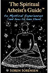The Spiritual Atheist's Guide to Mystical Experiences and How to Have Them Paperback